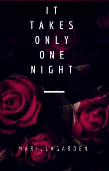 """It Takes Only One Night"" by Marilla Garden"